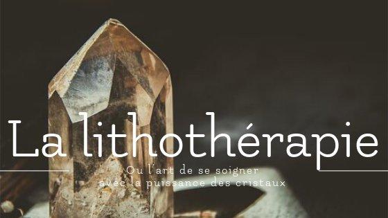 La lithothérapie ou l'art de se soigner avec la puissance des cristaux